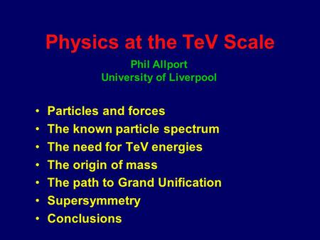 Physics at the TeV Scale Particles and forces The known particle spectrum The need for TeV energies The origin of mass The path to Grand Unification Supersymmetry.