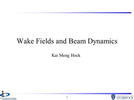 1 Wake Fields and Beam Dynamics Kai Meng Hock. 2 Overview Research Interests –Wake fields Electromagnetic fields are induced by charged particles interacting.