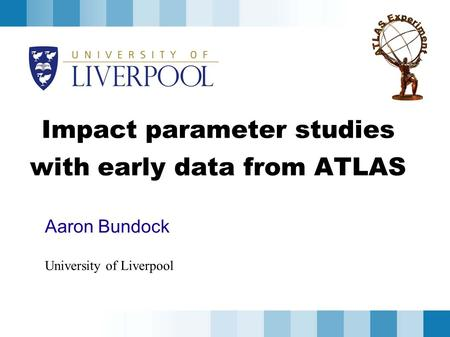 Impact parameter studies with early data from ATLAS