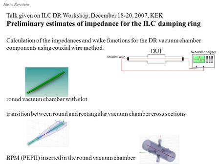 Talk given on ILC DR Workshop, December 18-20, 2007, KEK Preliminary estimates of impedance for the ILC damping ring Calculation of the impedances and.
