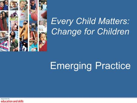 Every Child Matters: Change for Children Emerging Practice.
