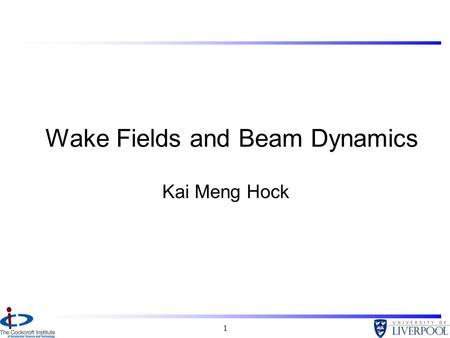 1 Wake Fields and Beam Dynamics Kai Meng Hock. 2 Overview A study of how particles affect other particles in accelerators: –The importance of wake fields.
