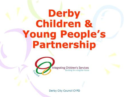 Derby City Council CYPD Derby Children & Young Peoples Partnership.