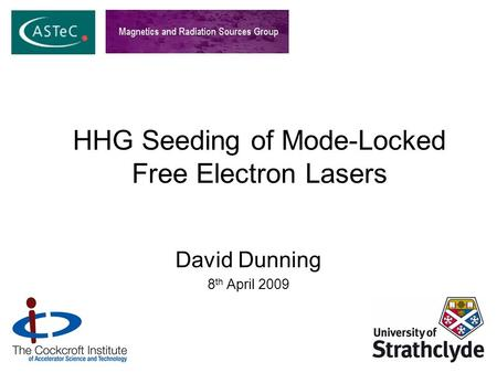 HHG Seeding of Mode-Locked Free Electron Lasers David Dunning 8 th April 2009.