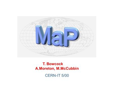 T. Bowcock A.Moreton, M.McCubbin CERN-IT 5/00. 29 May 2000CERN-IT T. Bowcock2 University of Liverpool MAP System COMPASS Grid Summary.