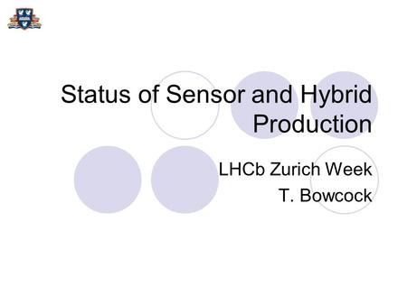 Status of Sensor and Hybrid Production LHCb Zurich Week T. Bowcock.