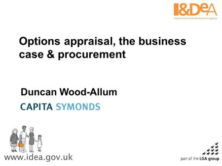 Options appraisal, the business case & procurement Duncan Wood-Allum.