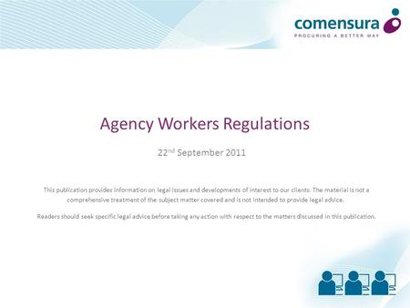 Agency Workers Regulations 22 nd September 2011 This publication provides information on legal issues and developments of interest to our clients. The.