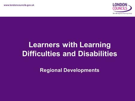 Www.londoncouncils.gov.uk Learners with Learning Difficulties and Disabilities Regional Developments.