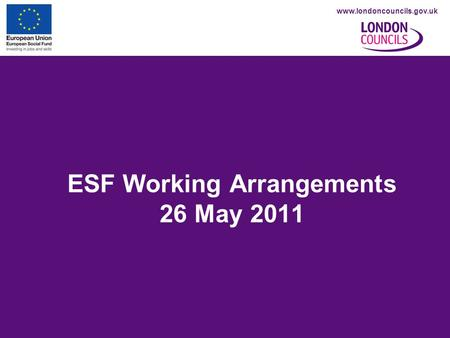 Www.londoncouncils.gov.uk ESF Working Arrangements 26 May 2011.