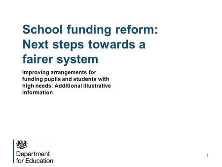 1 School funding reform: Next steps towards a fairer system Improving arrangements for funding pupils and students with high needs: Additional illustrative.