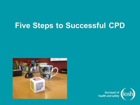 Five Steps to Successful CPD. ...the real test of CPD is not whether you attended a particular course or read a particular book; nor is it to supply evidence.