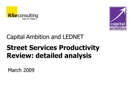 Capital Ambition and LEDNET Street Services Productivity Review: detailed analysis March 2009.