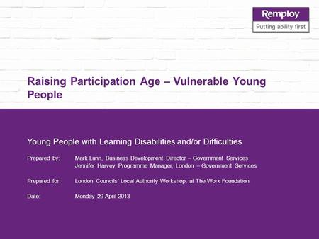 Raising Participation Age – Vulnerable Young People Young People with Learning Disabilities and/or Difficulties Prepared by: Mark Lunn, Business Development.