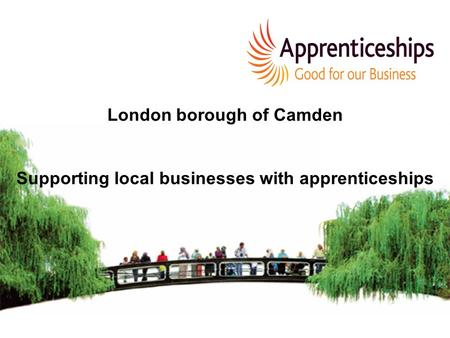 London borough of Camden Supporting local businesses with apprenticeships.