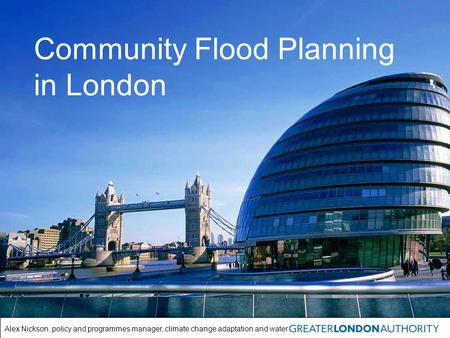 Alex Nickson, policy and programmes manager, climate change adaptation and water Community Flood Planning in London.