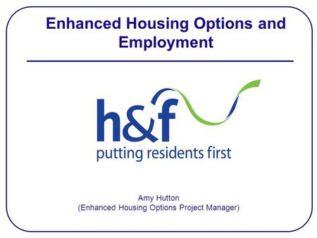 Amy Hutton (Enhanced Housing Options Project Manager) Enhanced Housing Options and Employment.