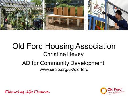 Old Ford Housing Association Christine Hevey AD for Community Development www.circle.org.uk/old-ford.