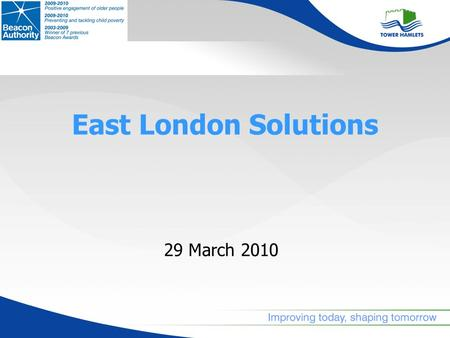 29 March 2010 East London Solutions. Background Membership: Havering, Barking & Dagenham, Newham, Redbridge Vision to deliver and commission shared and.