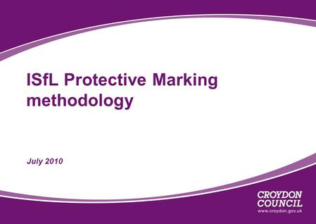 ISfL Protective Marking methodology July 2010. Local Government Data Handling Guidelines Ensure all staff are trained, updated and aware of their responsibilities.