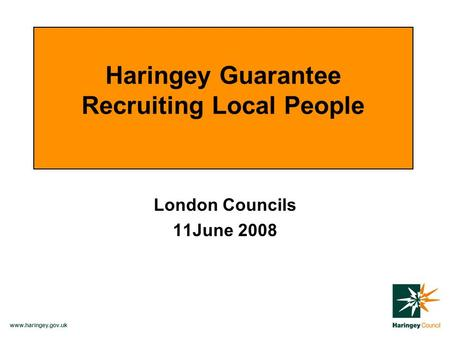 Www.haringey.gov.uk London Councils 11June 2008 Haringey Guarantee Recruiting Local People.