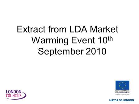 Extract from LDA Market Warming Event 10 th September 2010.