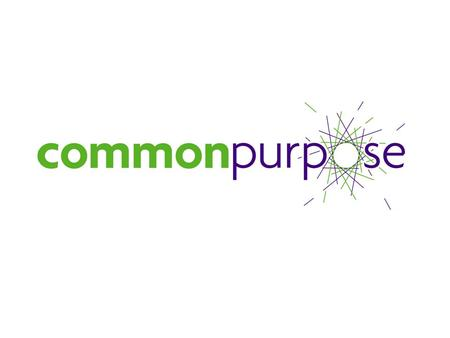 About Common Purpose Common Purpose gives leaders the inspiration, the knowledge and the connections they need to produce real change. We believe that.