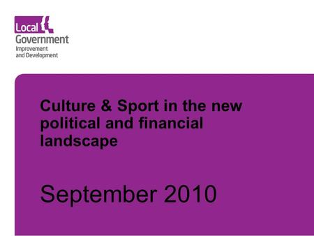 Culture & Sport in the new political and financial landscape September 2010.
