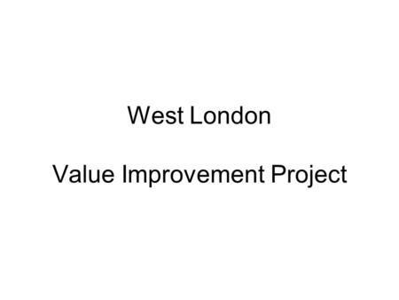 West London Value Improvement Project. Aims Consider homelessness service provision in West London Consider offenders / ex-offenders as a key sub group.