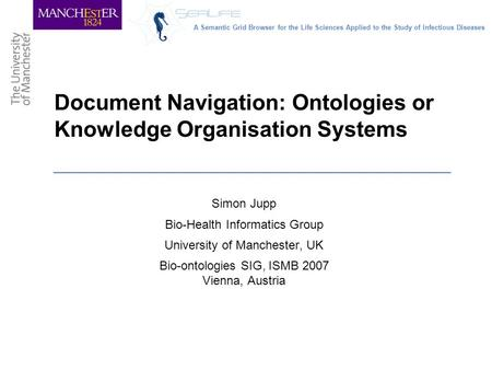 Document Navigation: Ontologies or Knowledge Organisation Systems Simon Jupp Bio-Health Informatics Group University of Manchester, UK Bio-ontologies SIG,