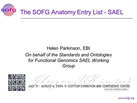 Www.sofg.org The SOFG Anatomy Entry List - SAEL Helen Parkinson, EBI On behalf of the Standards and Ontologies for Functional Genomics SAEL Working Group.