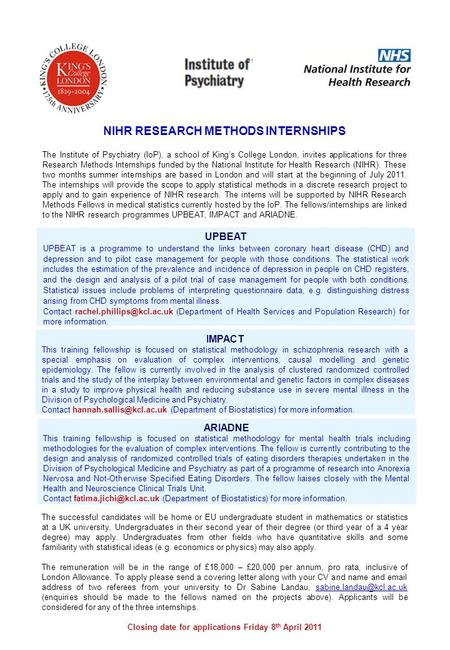 NIHR RESEARCH METHODS INTERNSHIPS The Institute of Psychiatry (IoP), a school of Kings College London, invites applications for three Research Methods.