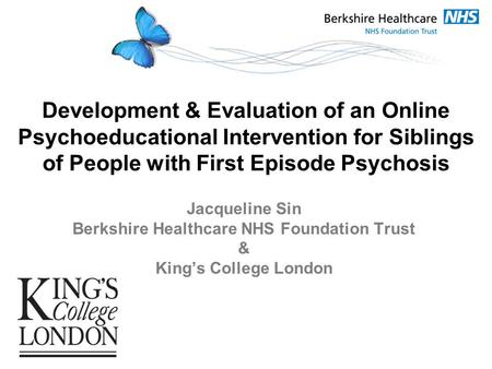 Development & Evaluation of an Online Psychoeducational Intervention for Siblings of People with First Episode Psychosis Jacqueline Sin Berkshire Healthcare.