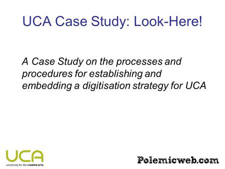 UCA Case Study: Look-Here! A Case Study on the processes and procedures for establishing and embedding a digitisation strategy for UCA.
