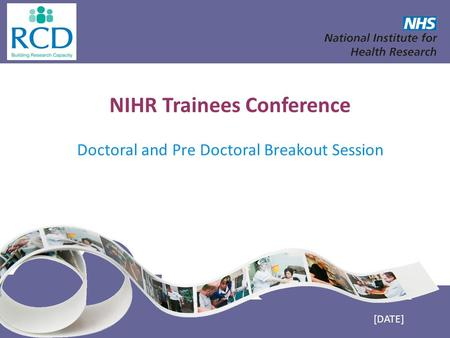 NIHR Trainees Conference Doctoral and Pre Doctoral Breakout Session [DATE]