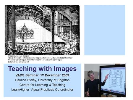 Teaching with Images VADS Seminar, 1 st December 2009 Pauline Ridley, University of Brighton Centre for Learning & Teaching LearnHigher Visual Practices.