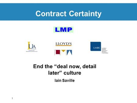 1 Contract Certainty End the deal now, detail later culture Iain Saville.