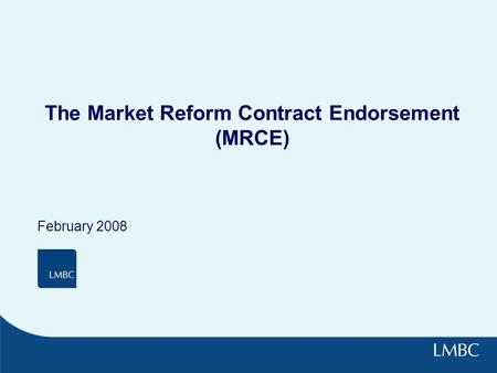 The Market Reform Contract Endorsement (MRCE) February 2008.