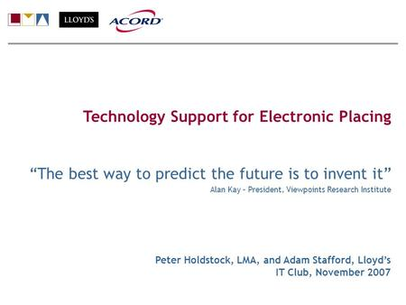 Technology Support for Electronic Placing The best way to predict the future is to invent it Alan Kay – President, Viewpoints Research Institute Peter.