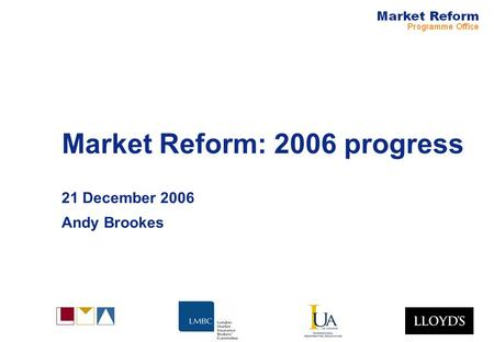 Market Reform: 2006 progress 21 December 2006 Andy Brookes.