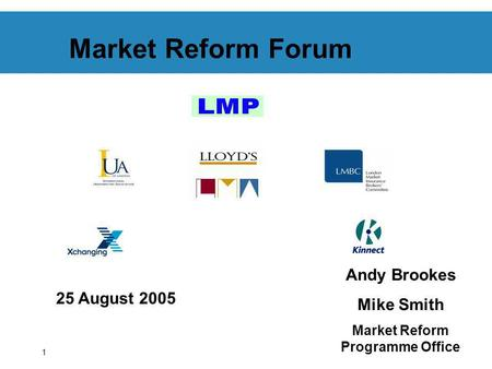 1 Market Reform Forum 25 August 2005 Andy Brookes Mike Smith Market Reform Programme Office.