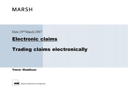 Trevor Maddison Electronic claims Trading claims electronically Date 29 th March 2007.