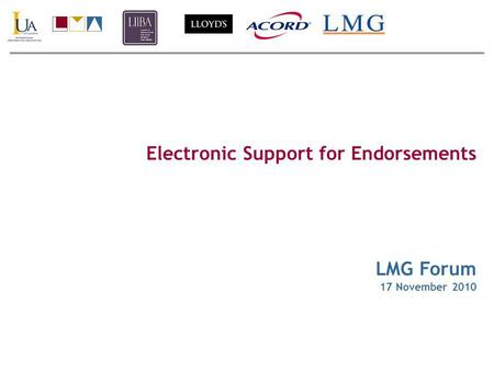 Electronic Support for Endorsements LMG Forum 17 November 2010.