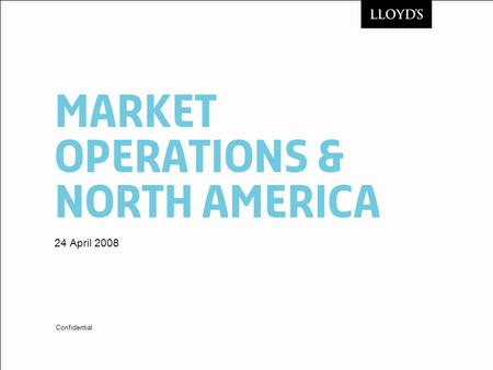 Market Operations & North America 24 April 2008 Confidential.
