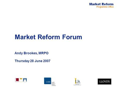Market Reform Forum Andy Brookes, MRPO Thursday 28 June 2007.