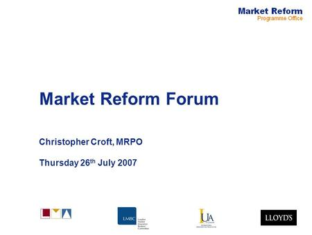 Market Reform Forum Christopher Croft, MRPO Thursday 26 th July 2007.