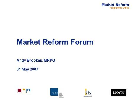 Market Reform Forum Andy Brookes, MRPO 31 May 2007.