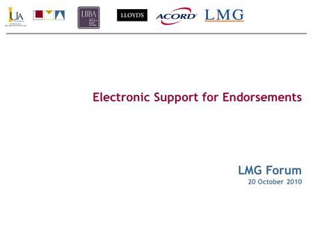 Electronic Support for Endorsements LMG Forum 20 October 2010.