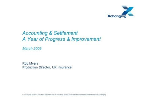 © Xchanging 2008, no part of this document may be circulated, quoted or reproduced without prior written approval of Xchanging. Accounting & Settlement.