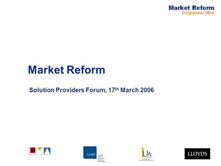 Market Reform Solution Providers Forum, 17 th March 2006.
